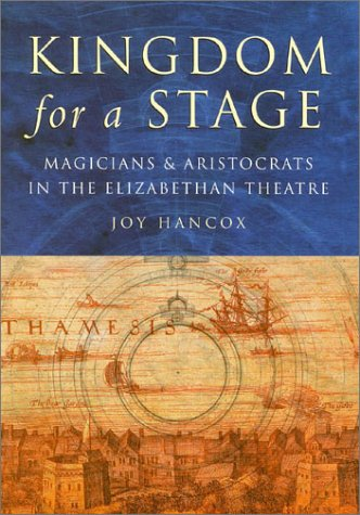 Kingdom for a Stage: Magicians and Aristocrats in the Elizabethan Theatre