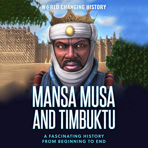 Couverture de Mansa Musa and Timbuktu: A Fascinating History from Beginning to End