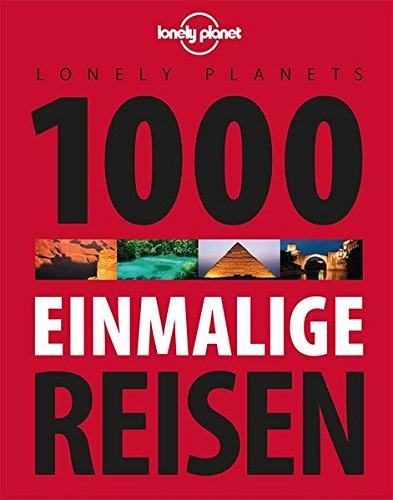 Lonely Planets 1000 einmalige Reisen (Lonely Planet Reiseführer)