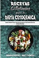 Recetas Cotidianas Para La Dieta Cetogénica: Cómo Perder Peso, Mantenerse Sano Y Sin Estrés Con Sabrosas Recetas (Keto Diet Everyday Recipes) (Spanish Edition)