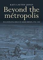Beyond the Metropolis: The Changing Image of Urban Britain, 1780-1880