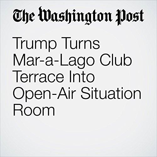 Trump Turns Mar-a-Lago Club Terrace Into Open-Air Situation Room copertina