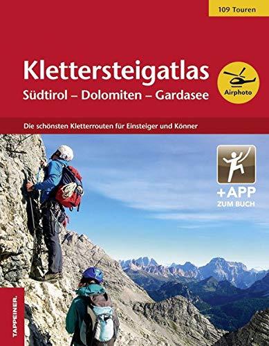 Klettersteigatlas Südtirol – Dolomiten – Gardasee: Die schönsten Kletterrouten für Einsteiger und Könner