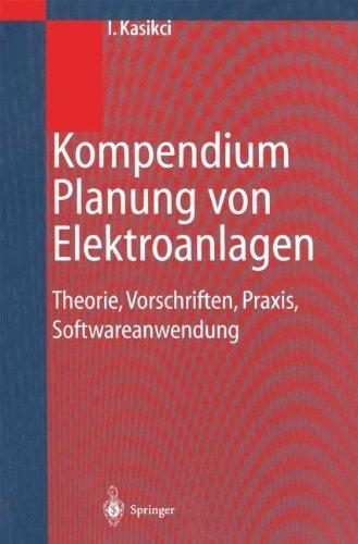 Kompendium Planung von Elektroanlagen: Theorie, Vorschriften, Praxis, Softwareanwendung