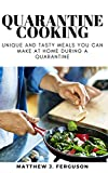 QUARANTINE COOKING: Unique And Tasty Meals You Can Make At Home DURING A QUARANTINE (English Edition)