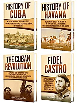 Cuba: A Captivating Guide to the History of Cuba and Havana, The Cuban Revolution and Fidel Castro by [Captivating History]