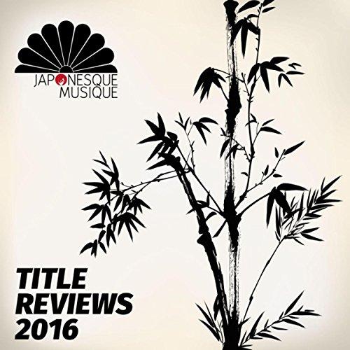 Japonesque Musique Title Reviews 2016