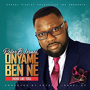 Onyame Ben Ne (None Like You)