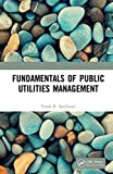 Fundamentals of Public Utilities Management (English Edition)