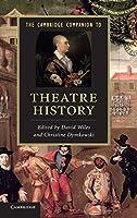 The Cambridge Companion to Theatre History (Cambridge Companions to Literature)
