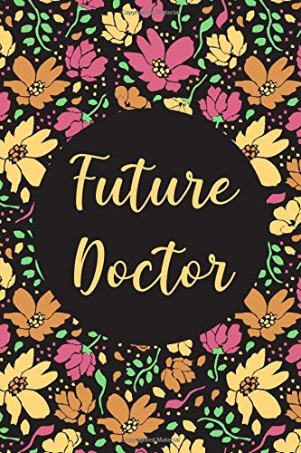 Future Doctor: Lovely Floral Future Doctor Gifts Blank Lined Notebook Med School Student Journal Diary/ 110 blank pages, 6x9 inches, Glossy Cover