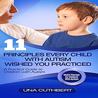 11 Principles Every Child with Autism Wished You Practiced: A Parents Guide to Raising a Child with Autism audiobook cover art