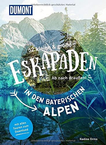 52 kleine & große Eskapaden in den Bayerischen Alpen: Ab nach draußen! (DuMont Eskapaden)