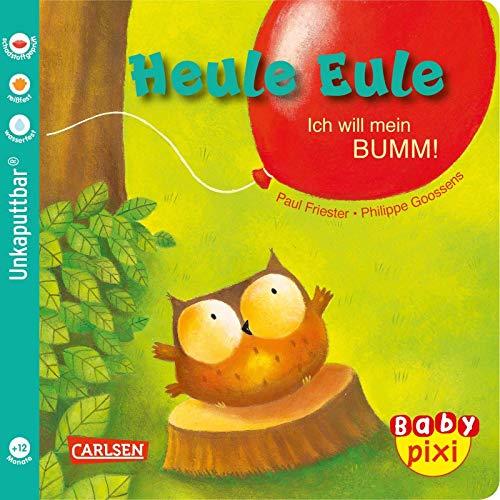 Baby Pixi (unkaputtbar) 81: Heule Eule: Ich will mein BUMM! (81)