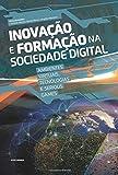 Inovação e Formação na Sociedade Digital: Ambientes Virtuais, Tecnologias e Serious Games