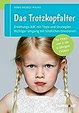 Das Trotzkopfalter: Der Ratgeber für Eltern von 2- bis 6-jährigen Kindern.