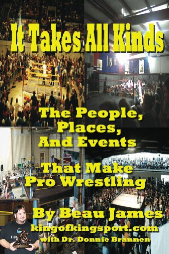 It Takes All Kinds: The People Places and Events That Make Pro Wrestling (English Edition)