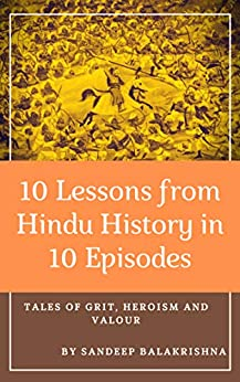 10 Lessons from Hindu History in 10 Episodes: Tales of Grit, Heroism and Valour by [Sandeep Balakrishna]