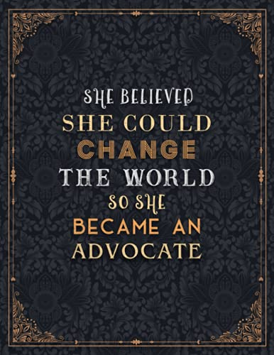 Advocate Lined Notebook - She Believed She Could Change The World So She Became An Advocate Job Title Journal: A4, 21.59 x 27.94 cm, 8.5 x 11 inch, ... Journal, Gym, Schedule, 110 Pages, Journal