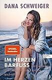"""Dana Schweiger: """"Im Herzen barfuß: Das Leben, die Liebe meine Familie und ich"""""""