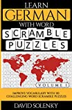 Learn German with Word Scramble Puzzles Volume 1: Learn German Language Vocabulary with 110 Challenging Bilingual Word Scramble Puzzles