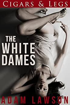 The White Dames (Cigars and Legs Book 3) by [Adam Lawson]
