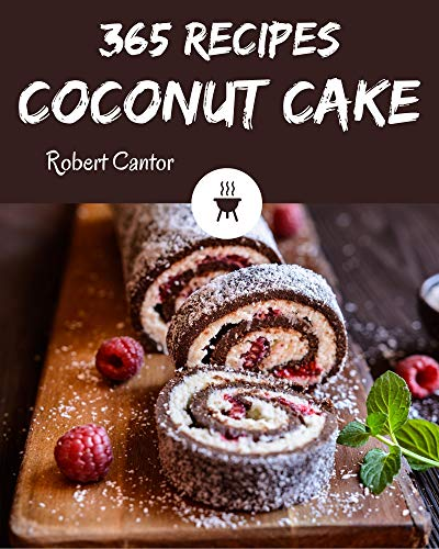 365 Coconut Cake Recipes: An Inspiring Coconut Cake Cookbook for You (English Edition)
