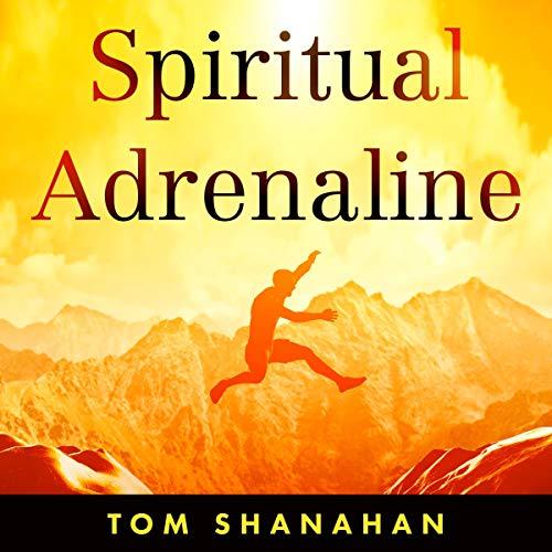 Spiritual Adrenaline Audiobook By Tom Shanahan cover art