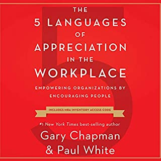 The 5 Languages of Appreciation in the Workplace     Empowering Organizations by Encouraging People              By:                                                                                                                                 Gary Chapman,                                                                                        Dr. Paul White                               Narrated by:                                                                                                                                 Dr. Paul White                      Length: 6 hrs     43 ratings     Overall 4.4