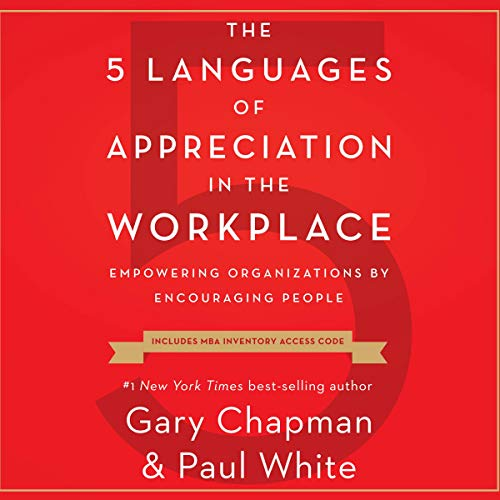 The 5 Languages of Appreciation in the Workplace     Empowering Organizations by Encouraging People              By:                                                                                                                                 Gary Chapman,                                                                                        Dr. Paul White                               Narrated by:                                                                                                                                 Dr. Paul White                      Length: 6 hrs     44 ratings     Overall 4.4
