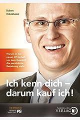 Ich kenn dich - darum kauf ich!: Warum in der neuen Wirtschaft vor dem Geschäft die persönliche Beziehung steht Taschenbuch