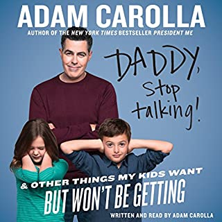 Daddy, Stop Talking     And Other Things My Kids Want But Won't Be Getting              By:                                                                                                                                 Adam Carolla                               Narrated by:                                                                                                                                 Adam Carolla                      Length: 5 hrs and 35 mins     1,288 ratings     Overall 4.4