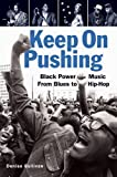 Image of Keep On Pushing: Black Power Music from Blues to Hip-hop