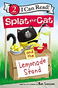 Splat the Cat and the Lemonade Stand (I Can Read Level 2) by [Rob Scotton]