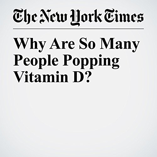 Why Are So Many People Popping Vitamin D? copertina