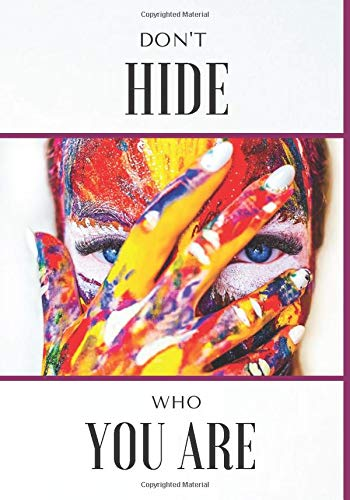 DON'T HIDE WHO YOU ARE: Notebook | 100 lined pages | High-quality book cover | 7x10 inches