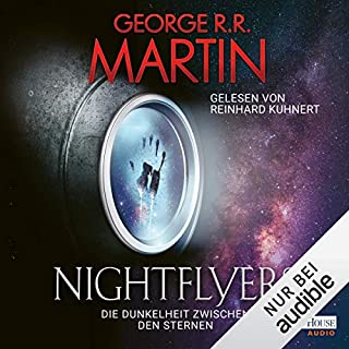 Nightflyers     Die Dunkelheit zwischen den Sternen              By:                                                                                                                                 George R. R. Martin                               Narrated by:                                                                                                                                 Reinhard Kuhnert                      Length: 4 hrs and 28 mins     Not rated yet     Overall 0.0