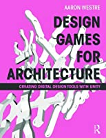 Design Games for Architecture: Creating Digital Design Tools with Unity