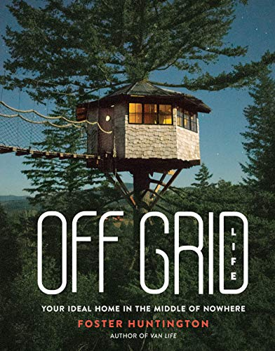 Off Grid Life: Your Ideal Home in the Middle of Nowhere by [Foster Huntington]