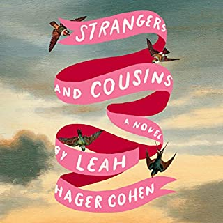 Strangers and Cousins     A Novel              By:                                                                                                                                 Leah Hager Cohen                               Narrated by:                                                                                                                                 Leah Hager Cohen                      Length: 11 hrs and 30 mins     6 ratings     Overall 4.0
