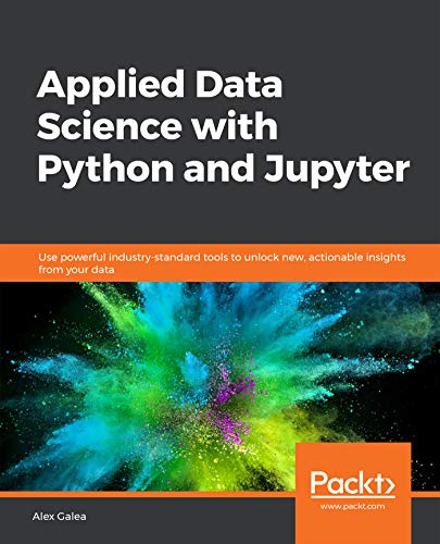 Applied Data Science with Python and Jupyter: Use powerful industry-standard tools to unlock new, actionable insights from your data (English Edition)