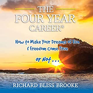 The Four Year Career     How to Make Your Dreams of Fun and Financial Freedom Come True - or Not...              By:                                                                                                                                 Richard B. Brooke                               Narrated by:                                                                                                                                 Richard B. Brooke                      Length: 1 hr and 27 mins     62 ratings     Overall 4.5