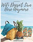 "Wifi Doesn't Live Here Anymore: Cruise Planner | Vacation Journal | 150 Pages | 8"" x 10"" in 