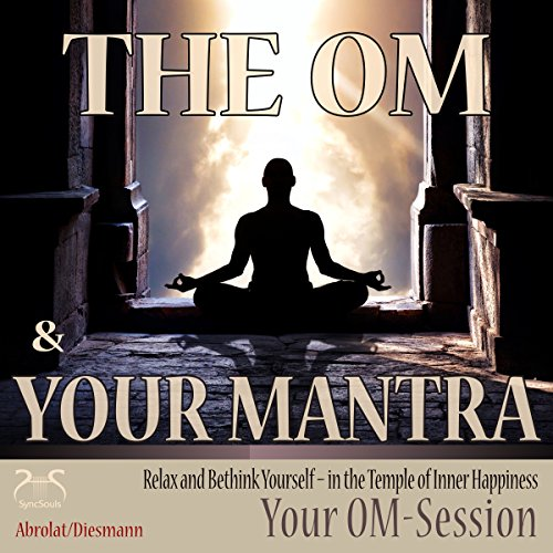 The Om and Your Mantra: Relax and Bethink Yourself - in the Temple of Inner Happiness (Your Om-Session) audiobook cover art
