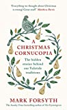 A Christmas Cornucopia: The Hidden Stories Behind Our Yuletide Traditions (English...