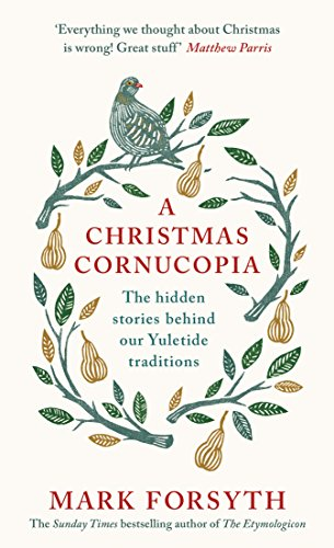 A Christmas Cornucopia: The Hidden Stories Behind Our Yuletide Traditions (English Edition)