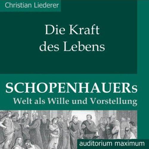 Die Kraft des Lebens. Schopenhauers Welt als Wille und Vorstellung audiobook cover art