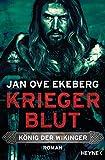 Kriegerblut - König der Wikinger: Roman (Die König-der-Wikinger-Trilogie, Band 2) - Jan Ove Ekeberg
