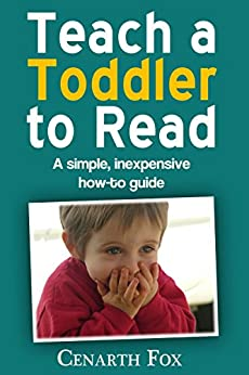 Teach a Toddler to Read: A simple, inexpensive how-to guide by [Cenarth Fox]