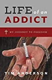 Life Of An Addict: My Journey To Freedom